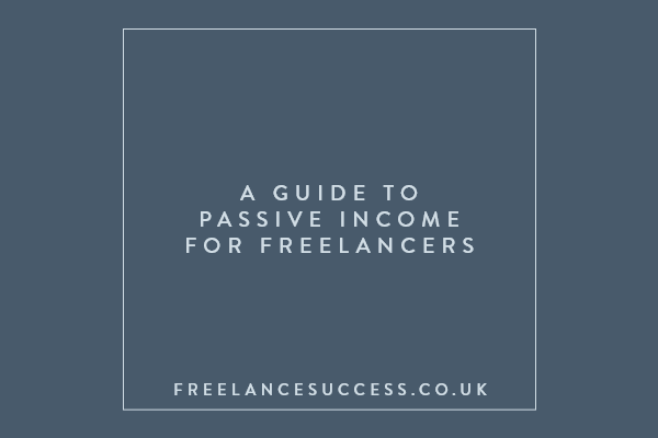 A guide to passive income for freelancers